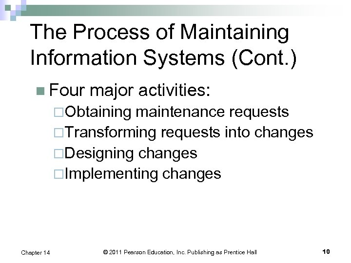 The Process of Maintaining Information Systems (Cont. ) n Four major activities: ¨Obtaining maintenance