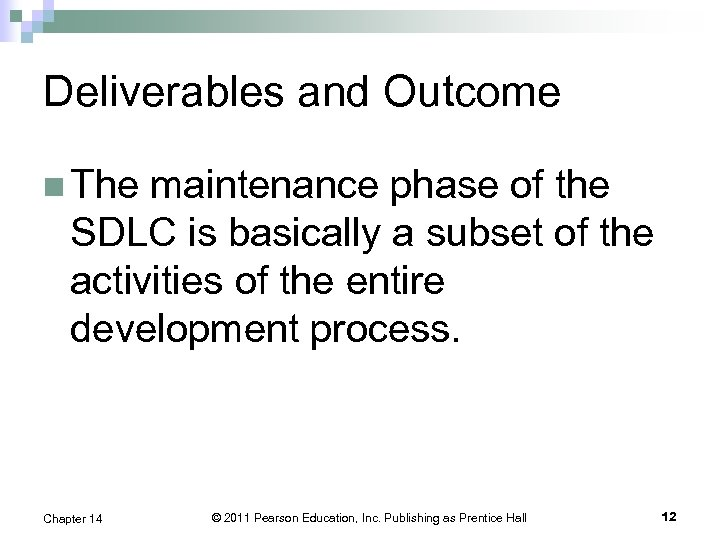 Deliverables and Outcome n The maintenance phase of the SDLC is basically a subset