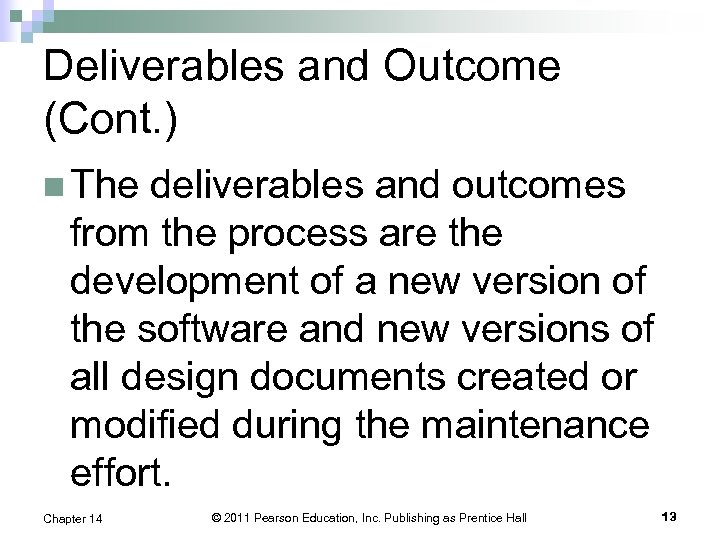 Deliverables and Outcome (Cont. ) n The deliverables and outcomes from the process are