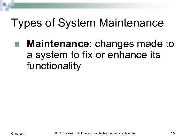 Types of System Maintenance n Chapter 14 Maintenance: changes made to a system to
