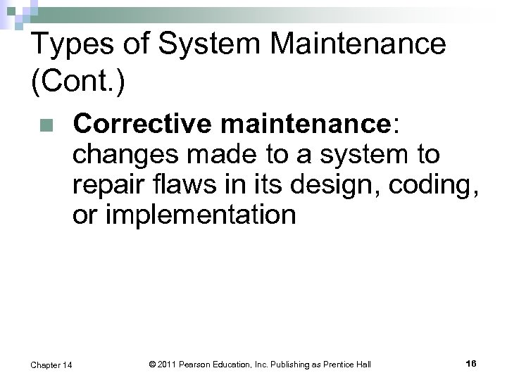 Types of System Maintenance (Cont. ) n Chapter 14 Corrective maintenance: changes made to