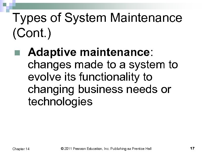 Types of System Maintenance (Cont. ) n Adaptive maintenance: changes made to a system