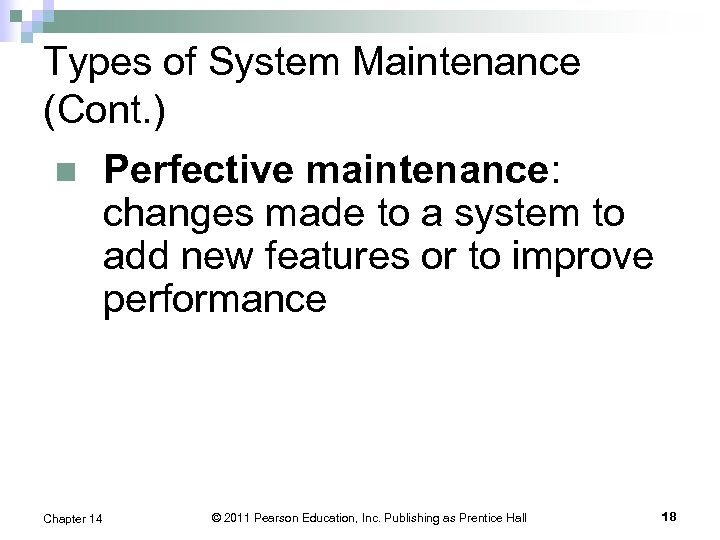 Types of System Maintenance (Cont. ) n Perfective maintenance: changes made to a system