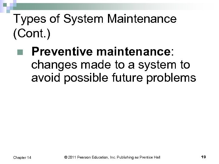 Types of System Maintenance (Cont. ) n Preventive maintenance: changes made to a system
