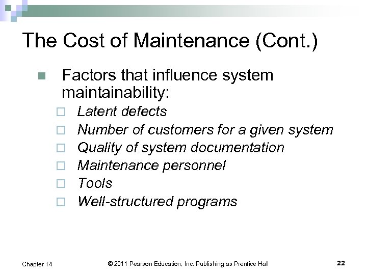 The Cost of Maintenance (Cont. ) n Factors that influence system maintainability: ¨ ¨