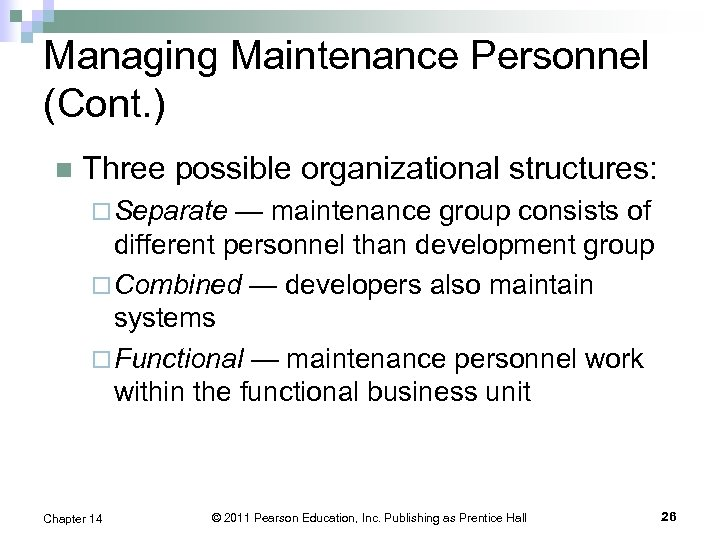 Managing Maintenance Personnel (Cont. ) n Three possible organizational structures: ¨ Separate — maintenance