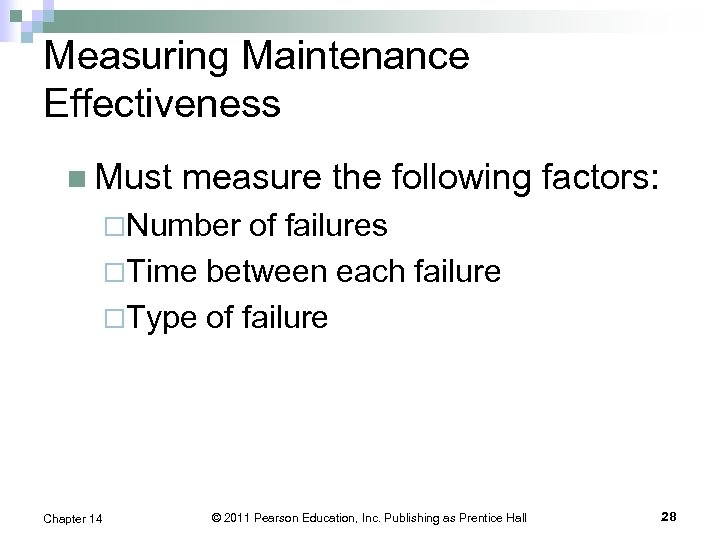 Measuring Maintenance Effectiveness n Must measure the following factors: ¨Number of failures ¨Time between