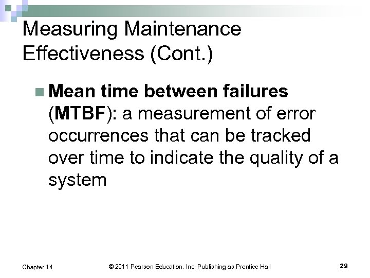 Measuring Maintenance Effectiveness (Cont. ) n Mean time between failures (MTBF): a measurement of