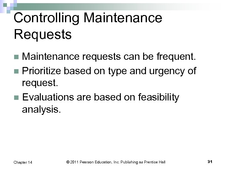 Controlling Maintenance Requests Maintenance requests can be frequent. n Prioritize based on type and