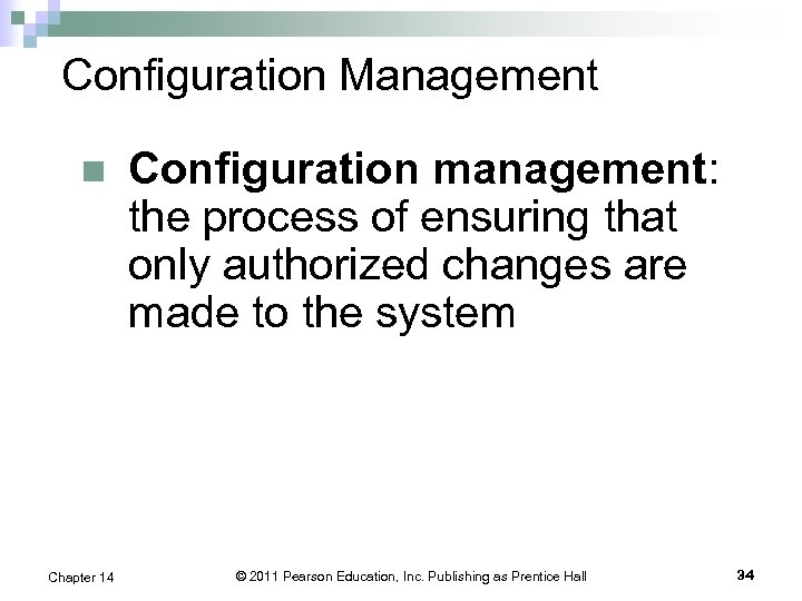 Configuration Management n Chapter 14 Configuration management: the process of ensuring that only authorized