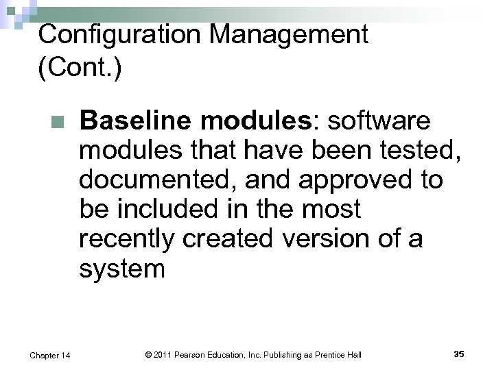 Configuration Management (Cont. ) n Chapter 14 Baseline modules: software modules that have been