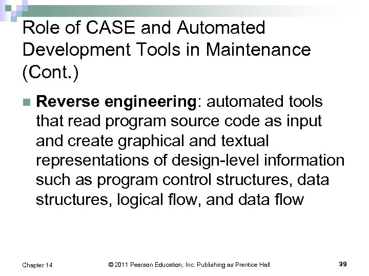 Role of CASE and Automated Development Tools in Maintenance (Cont. ) n Reverse engineering: