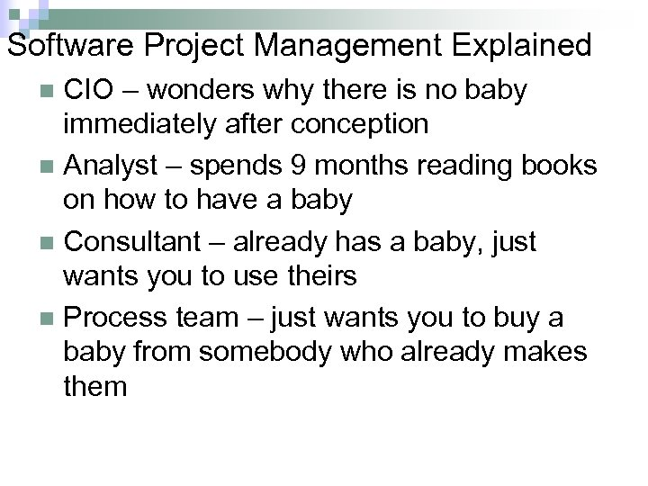 Software Project Management Explained CIO – wonders why there is no baby immediately after