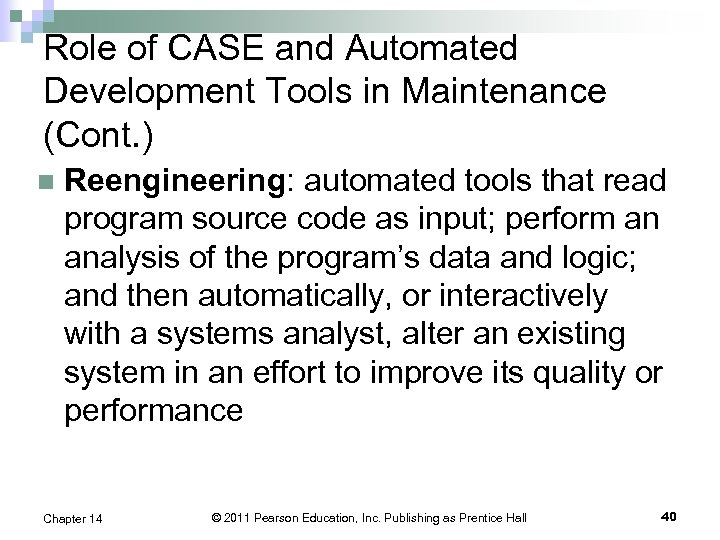 Role of CASE and Automated Development Tools in Maintenance (Cont. ) n Reengineering: automated