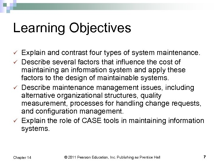 Learning Objectives ü ü Explain and contrast four types of system maintenance. Describe several