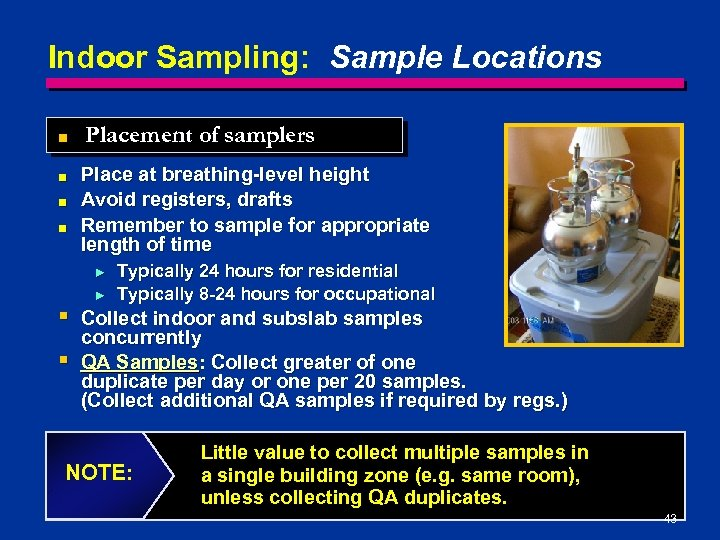 Indoor Sampling: Sample Locations ■ ■ Placement of samplers Place at breathing-level height Avoid