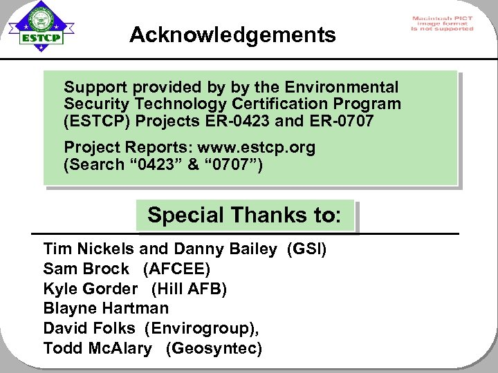 Acknowledgements Support provided by by the Environmental Security Technology Certification Program (ESTCP) Projects ER-0423