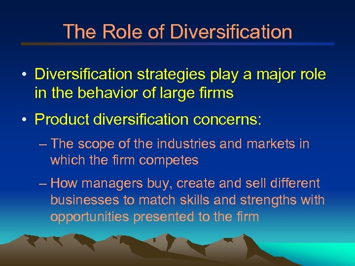 The Role of Diversification • Diversification strategies play a major role in the behavior