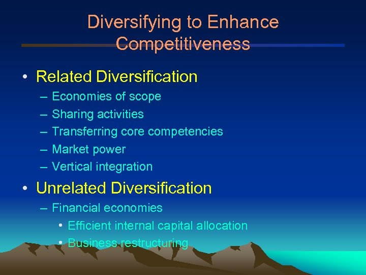 Diversifying to Enhance Competitiveness • Related Diversification – – – Economies of scope Sharing
