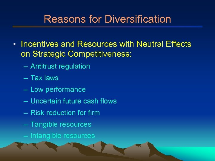 Reasons for Diversification • Incentives and Resources with Neutral Effects on Strategic Competitiveness: –