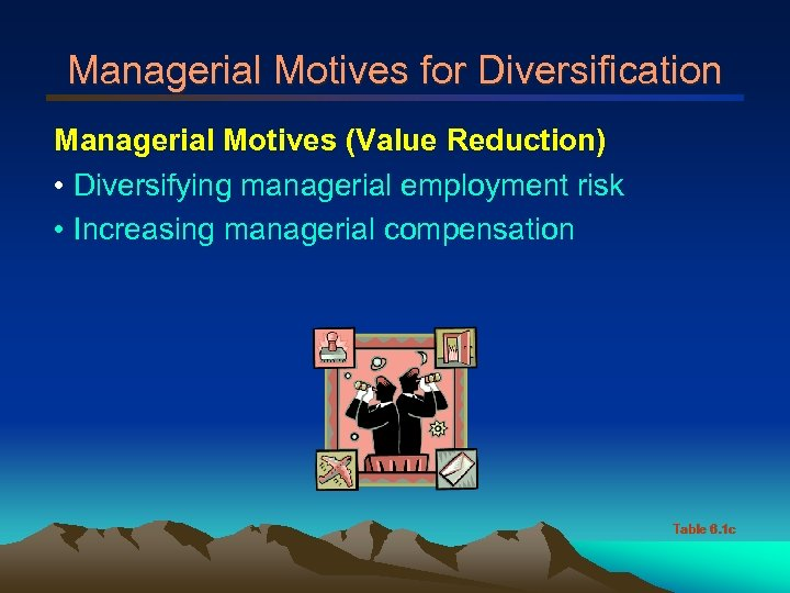 Managerial Motives for Diversification Managerial Motives (Value Reduction) • Diversifying managerial employment risk •