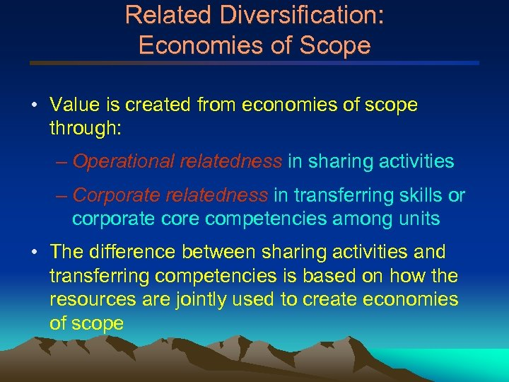 Related Diversification: Economies of Scope • Value is created from economies of scope through: