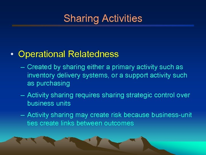 Sharing Activities • Operational Relatedness – Created by sharing either a primary activity such