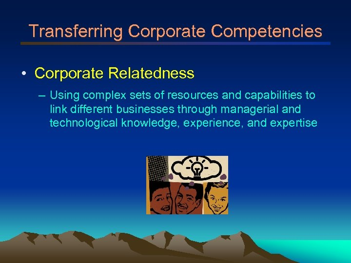 Transferring Corporate Competencies • Corporate Relatedness – Using complex sets of resources and capabilities