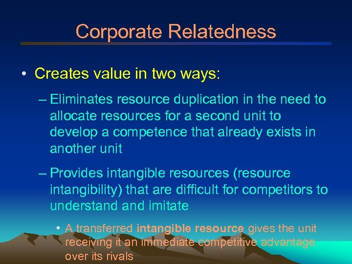 Corporate Relatedness • Creates value in two ways: – Eliminates resource duplication in the