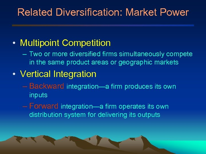 Related Diversification: Market Power • Multipoint Competition – Two or more diversified firms simultaneously