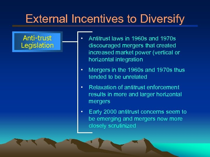External Incentives to Diversify Anti-trust Legislation • Antitrust laws in 1960 s and 1970
