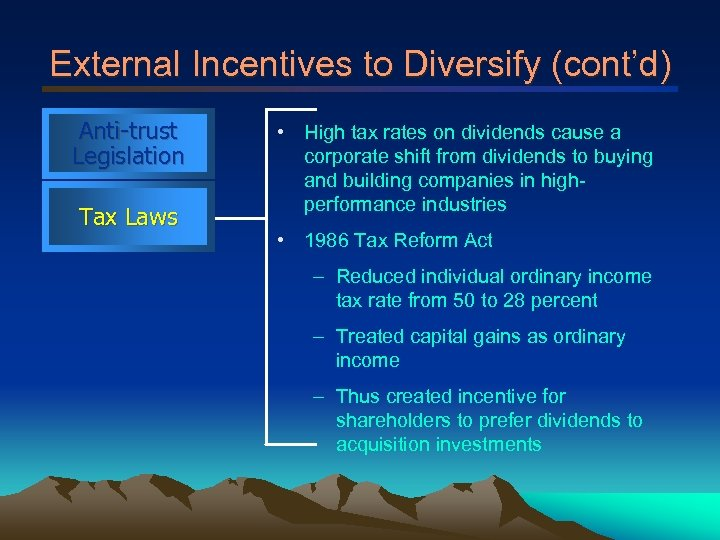 External Incentives to Diversify (cont'd) Anti-trust Legislation Tax Laws • High tax rates on