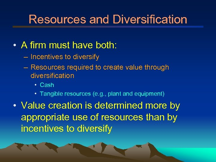 Resources and Diversification • A firm must have both: – Incentives to diversify –