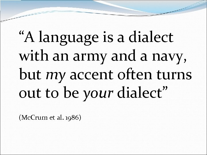 """A language is a dialect with an army and a navy, but my accent"