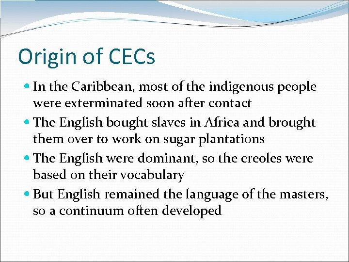 Origin of CECs In the Caribbean, most of the indigenous people were exterminated soon