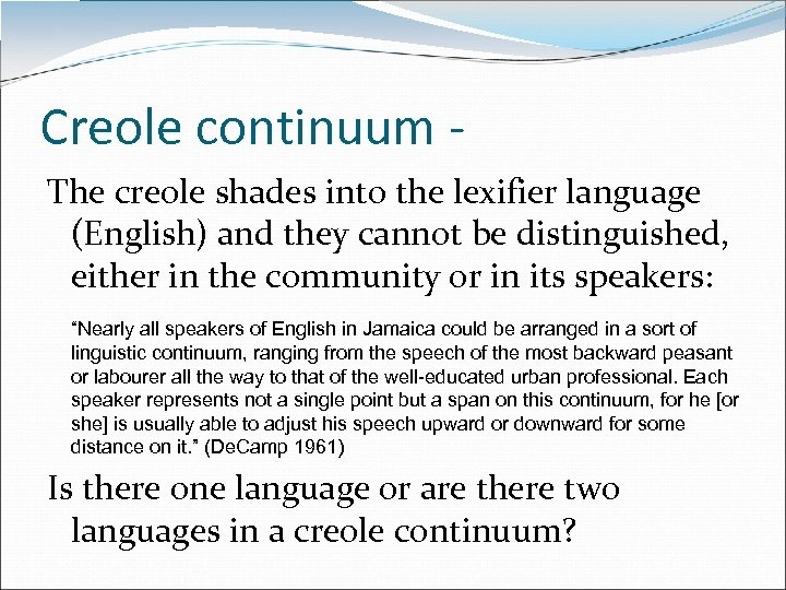 Creole continuum - The creole shades into the lexifier language (English) and they cannot