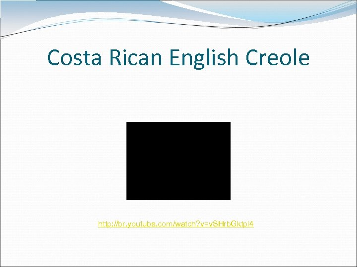 Costa Rican English Creole http: //br. youtube. com/watch? v=v. SHrb. Gktpl 4