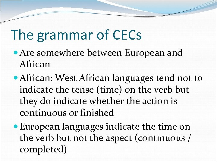 The grammar of CECs Are somewhere between European and African: West African languages tend