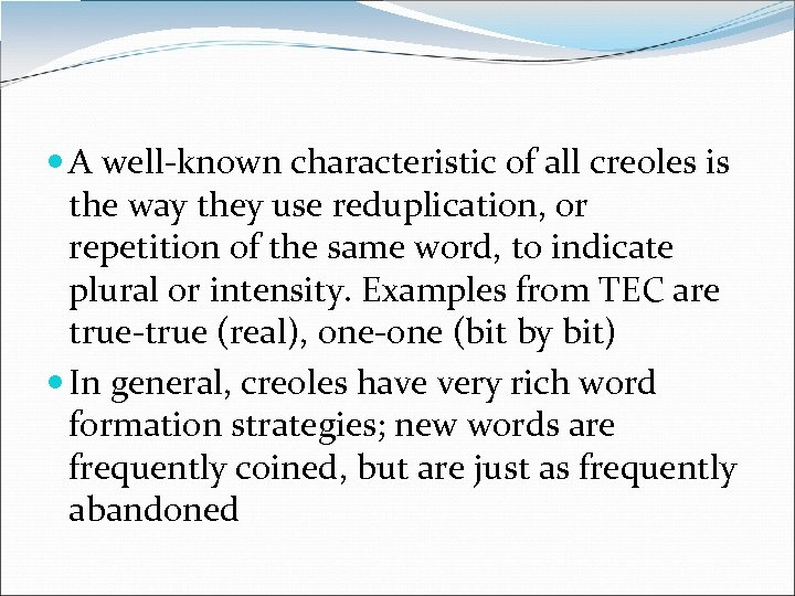A well-known characteristic of all creoles is the way they use reduplication, or