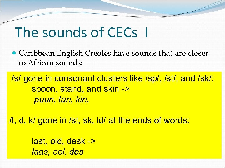 The sounds of CECs I Caribbean English Creoles have sounds that are closer to