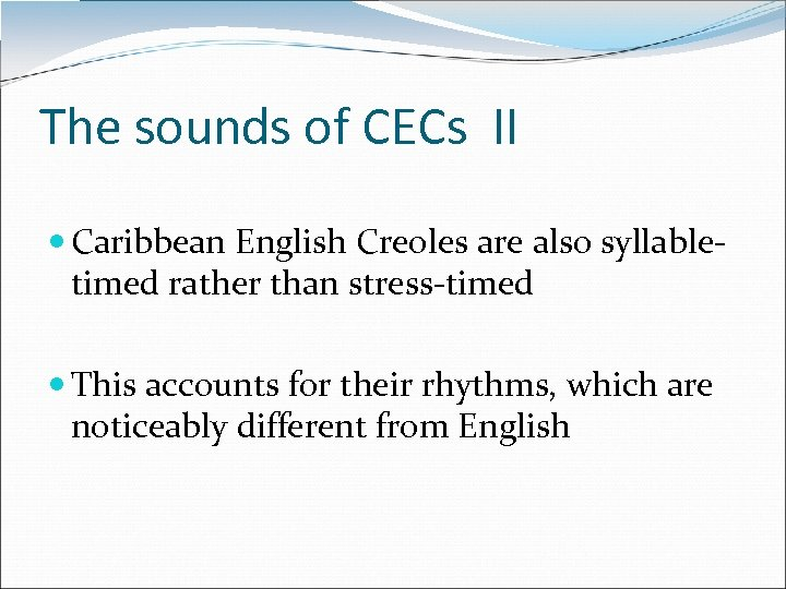 The sounds of CECs II Caribbean English Creoles are also syllabletimed rather than stress-timed