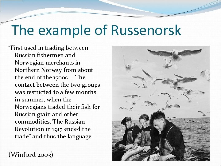 "The example of Russenorsk ""First used in trading between Russian fishermen and Norwegian merchants"