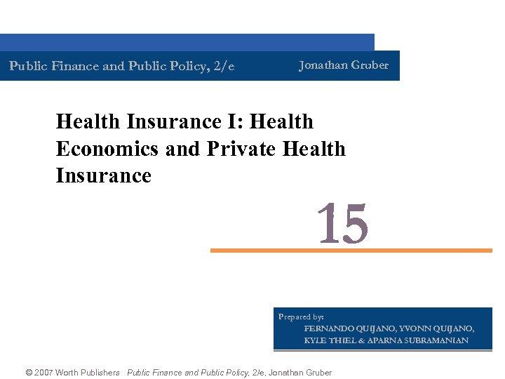 Public Finance and Public Policy, 2/e Jonathan Gruber Health Insurance I: Health Economics and