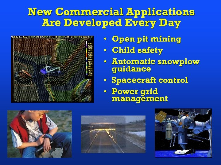New Commercial Applications Are Developed Every Day • Open pit mining • Child safety