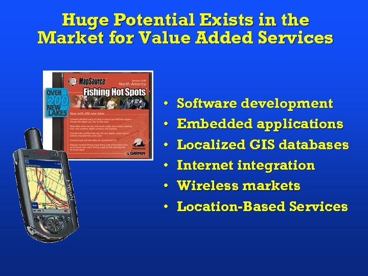 Huge Potential Exists in the Market for Value Added Services • • • Software