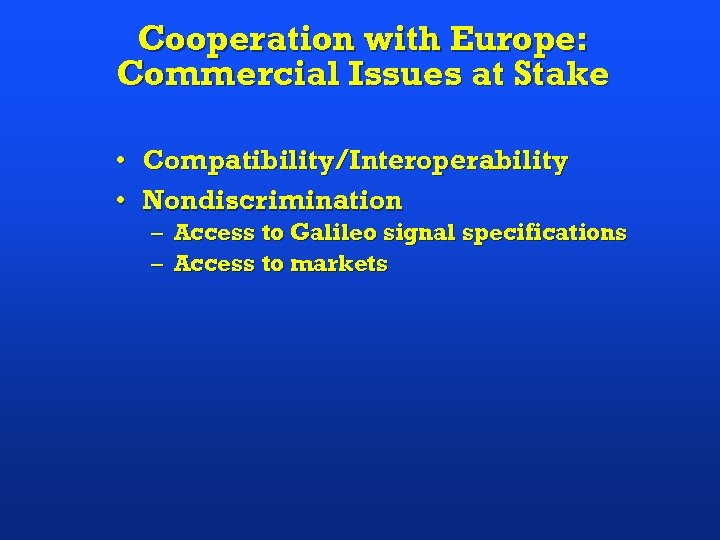 Cooperation with Europe: Commercial Issues at Stake • Compatibility/Interoperability • Nondiscrimination – Access to