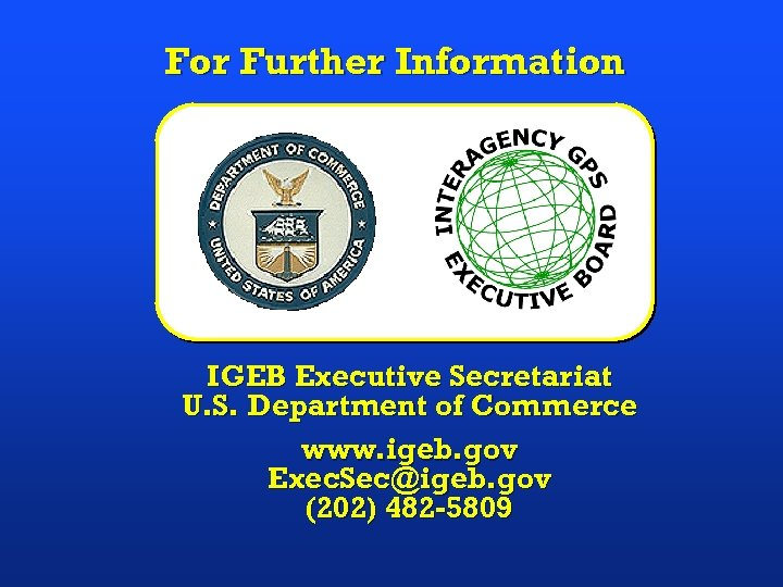 For Further Information IGEB Executive Secretariat U. S. Department of Commerce www. igeb. gov