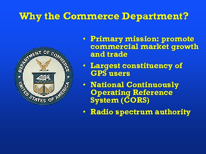 Why the Commerce Department? • Primary mission: promote commercial market growth and trade •