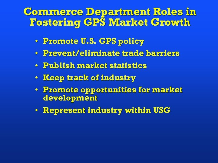 Commerce Department Roles in Fostering GPS Market Growth • • • Promote U. S.