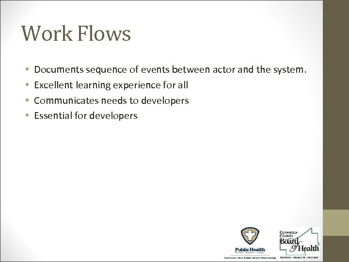 Work Flows • • Documents sequence of events between actor and the system. Excellent